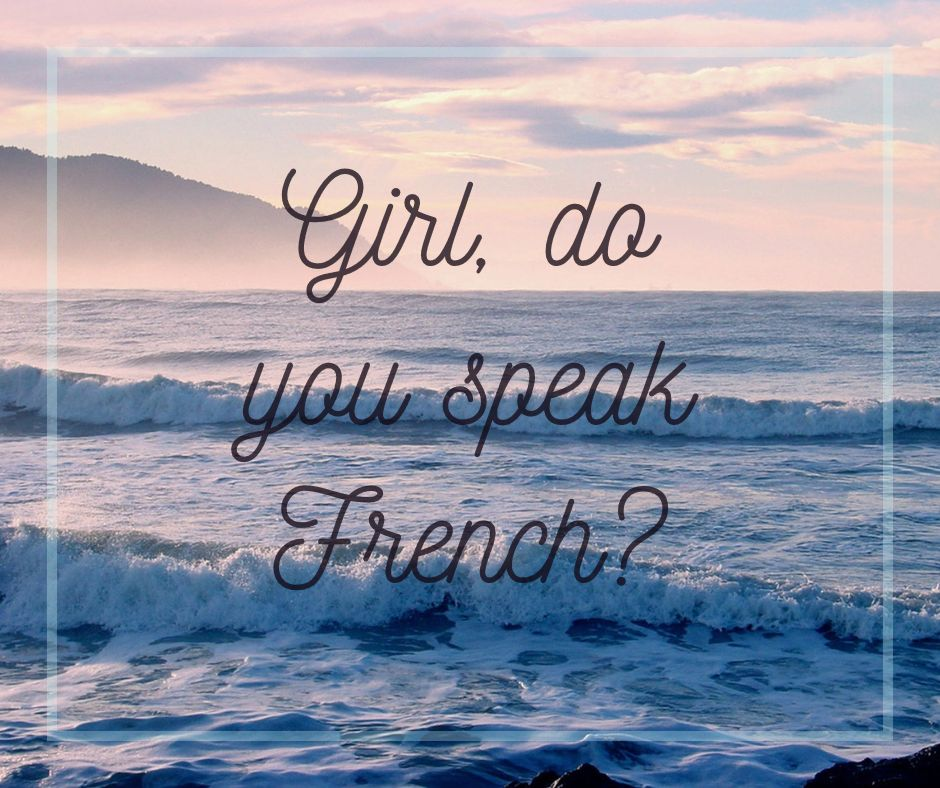 Girl, do you speak French?