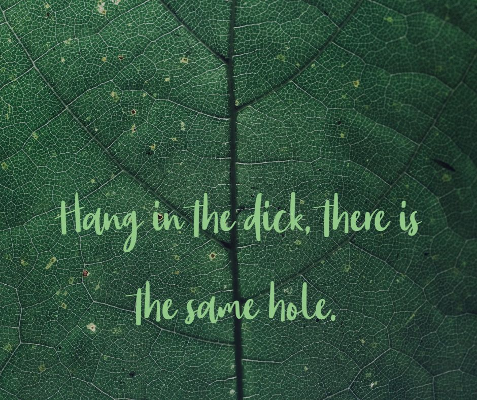 Hang in the dick, there is the same hole.