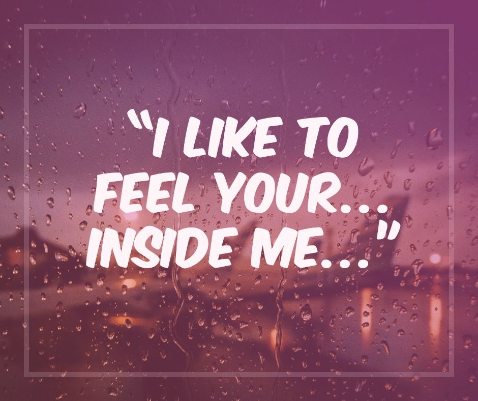 """I like to feel your… inside me…"""