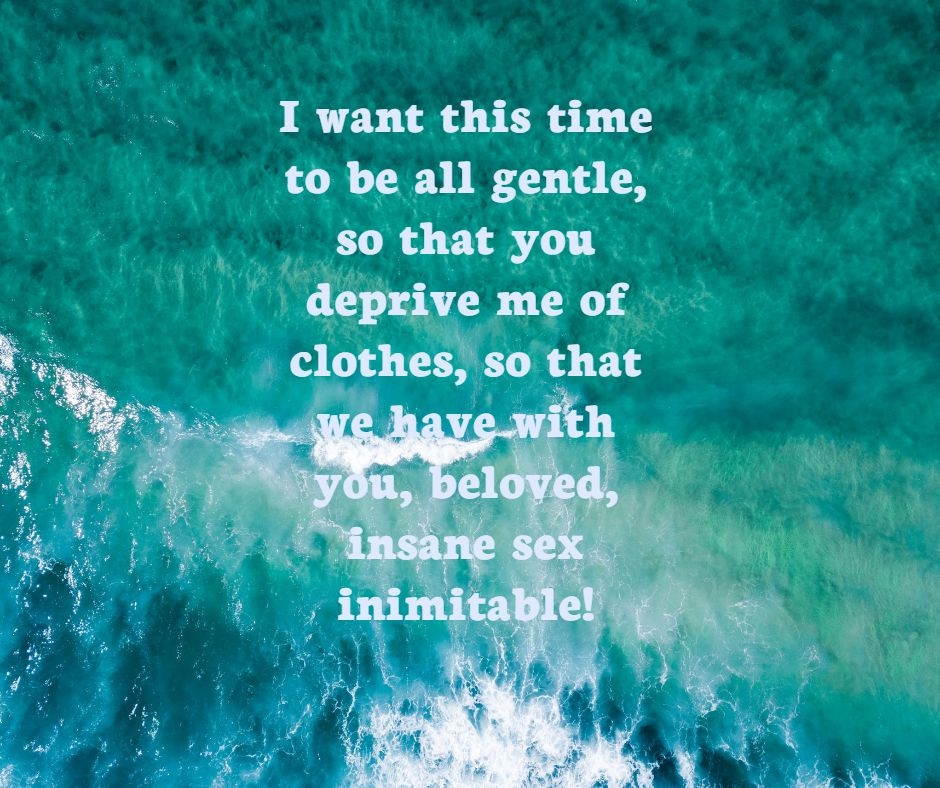 I want this time to be all gentle, so that you deprive me of clothes, so that we have with you, beloved, insane sex inimitable!