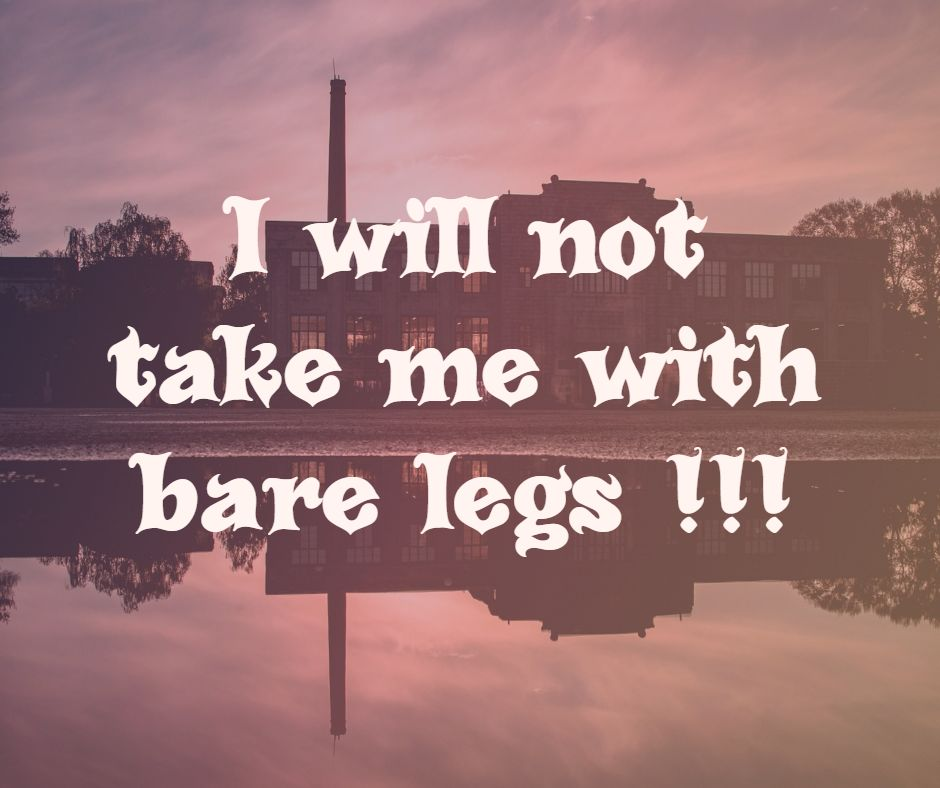 I will not take me with bare legs !!!