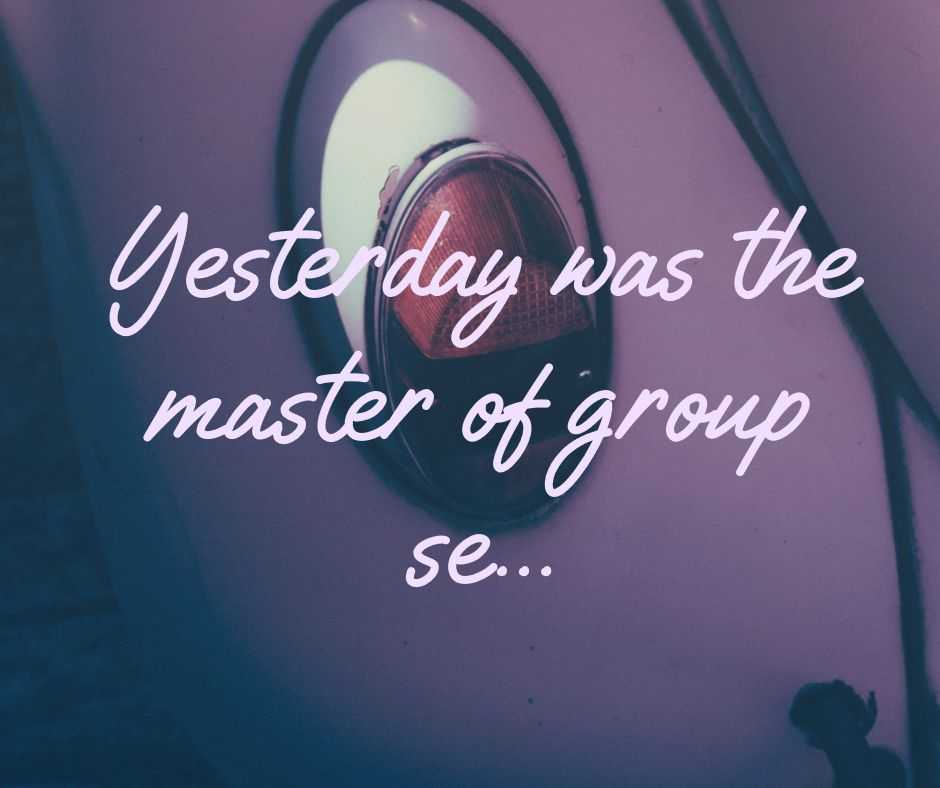 Yesterday was the master of group se...