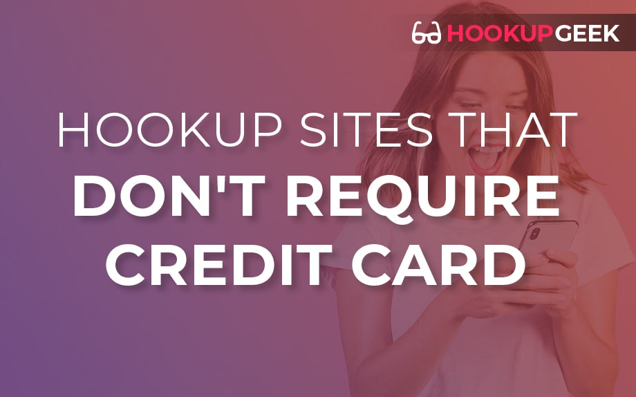 Hookup Sites That Don't Require A Credit Card