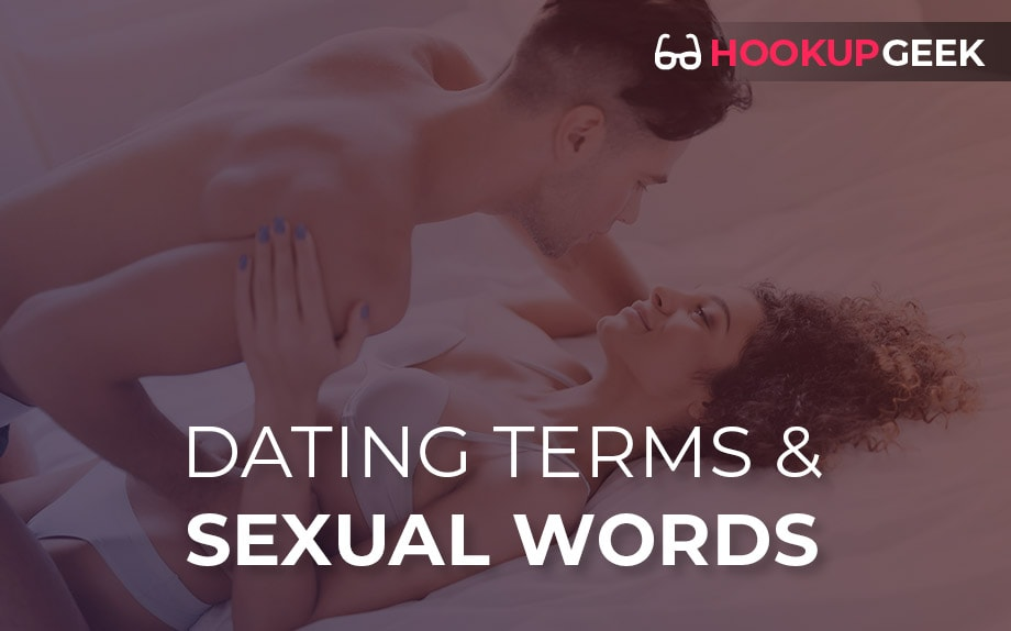 Dating Terms, Sexual Words, and Sex terms Explained: A Glossary By HookupGeek